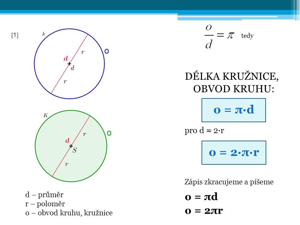 tedy DÉLKA KRUŽNICE, OBVOD KRUHU: pro d = 2∙r Zápis zkracujeme a píšeme o = πd o = 2πr o = π∙d o = 2∙π∙r d – průměr r – poloměr o – obvod kruhu, kružnice 11