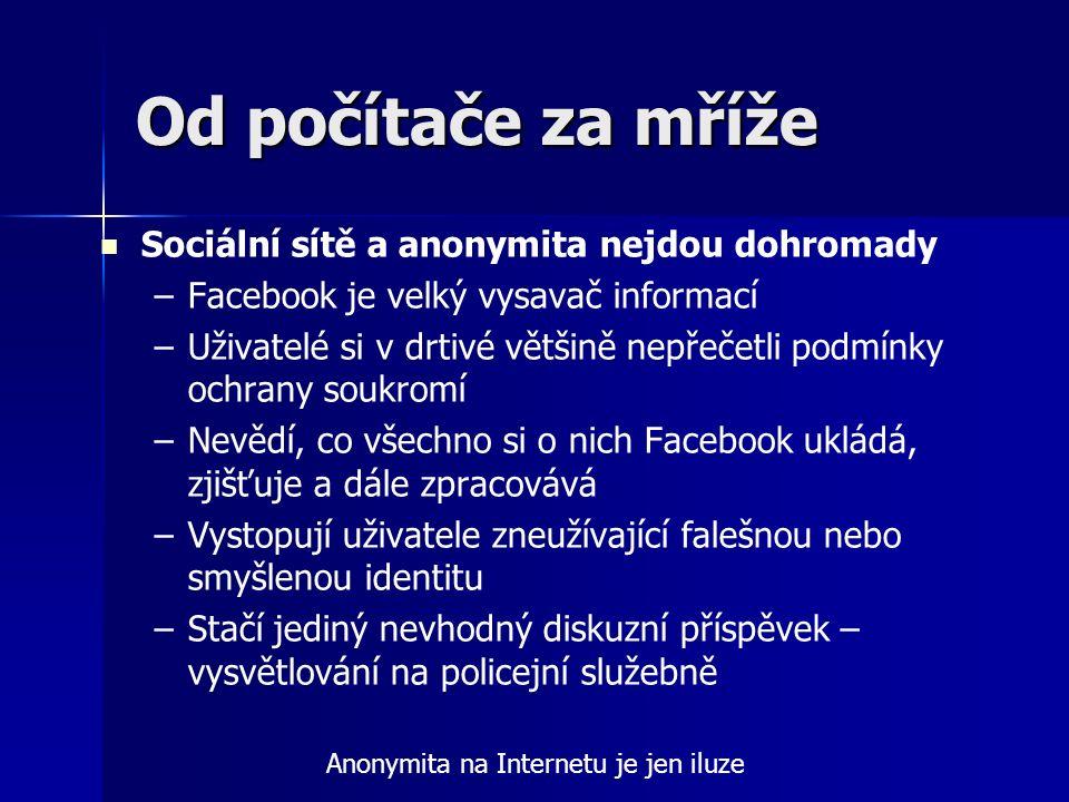 Od počítače za mříže Sociální sítě a anonymita nejdou dohromady – –Facebook je velký vysavač informací – –Uživatelé si v drtivé většině nepřečetli pod