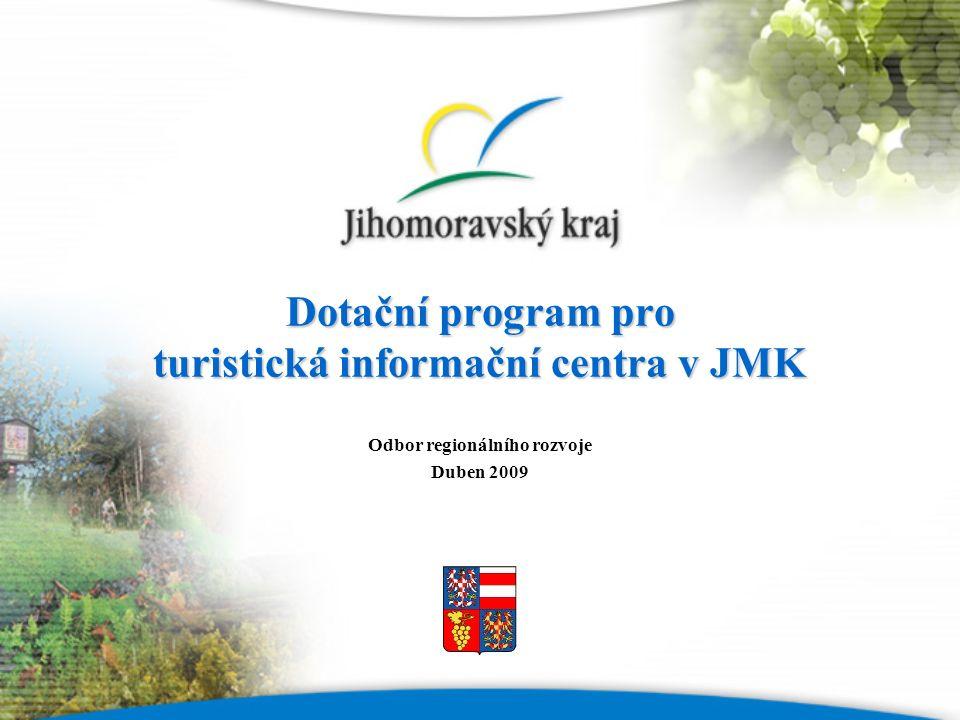 Dotační program pro turistická informační centra v JMK Odbor regionálního rozvoje Duben 2009