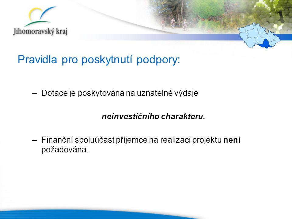 Pravidla pro poskytnutí podpory: –Dotace je poskytována na uznatelné výdaje neinvestičního charakteru. –Finanční spoluúčast příjemce na realizaci proj