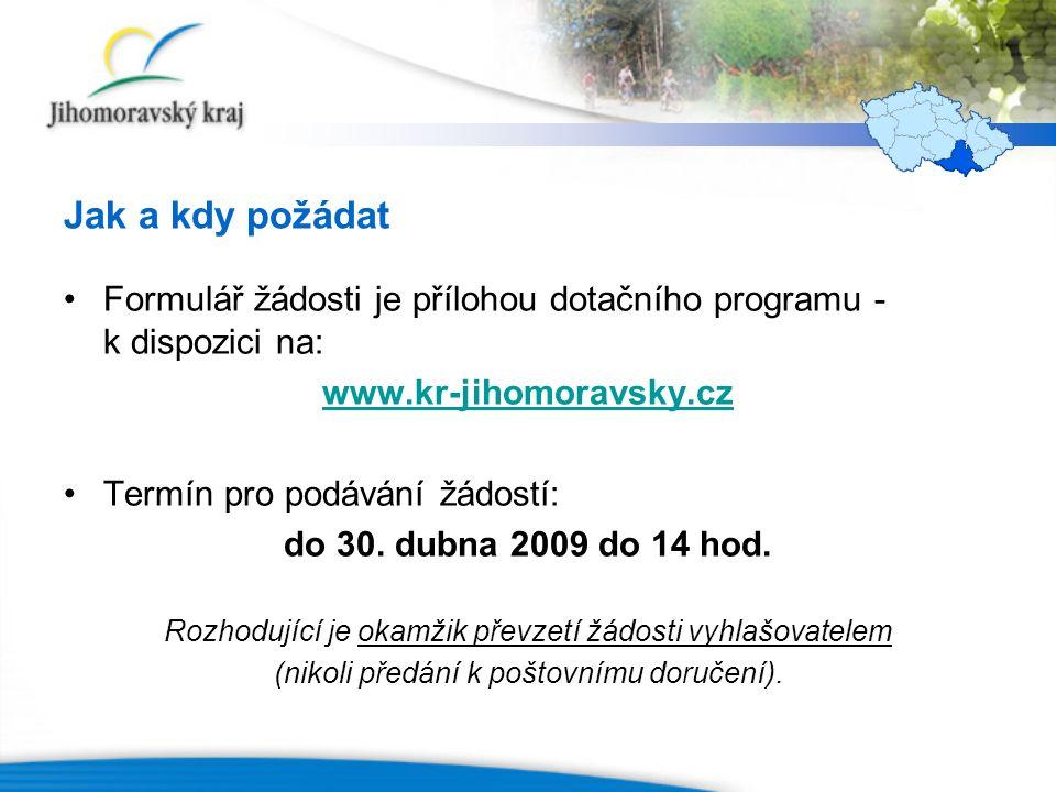 Jak a kdy požádat Formulář žádosti je přílohou dotačního programu - k dispozici na: www.kr-jihomoravsky.cz Termín pro podávání žádostí: do 30. dubna 2