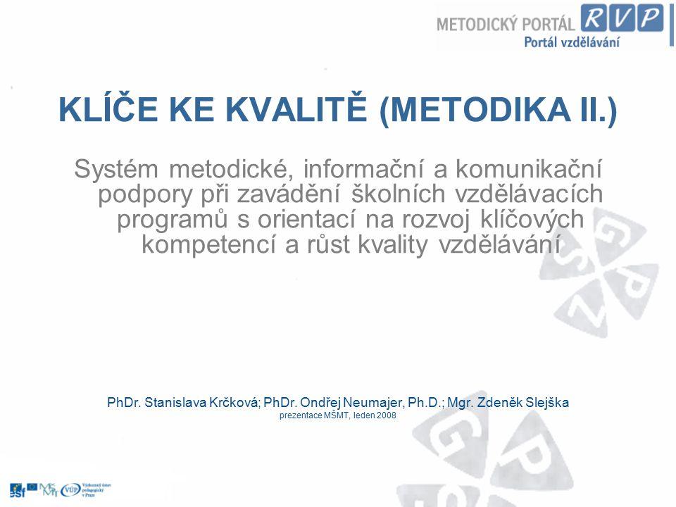 KLÍČE KE KVALITĚ (METODIKA II.) Systém metodické, informační a komunikační podpory při zavádění školních vzdělávacích programů s orientací na rozvoj k