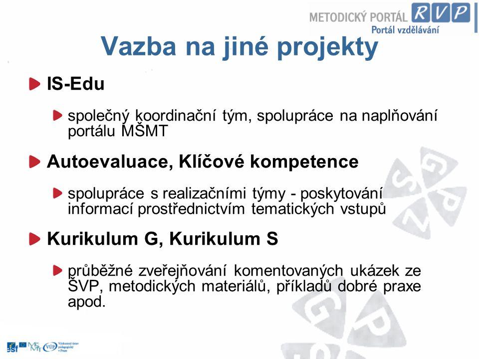 Vazba na jiné projekty IS-Edu společný koordinační tým, spolupráce na naplňování portálu MŠMT Autoevaluace, Klíčové kompetence spolupráce s realizační