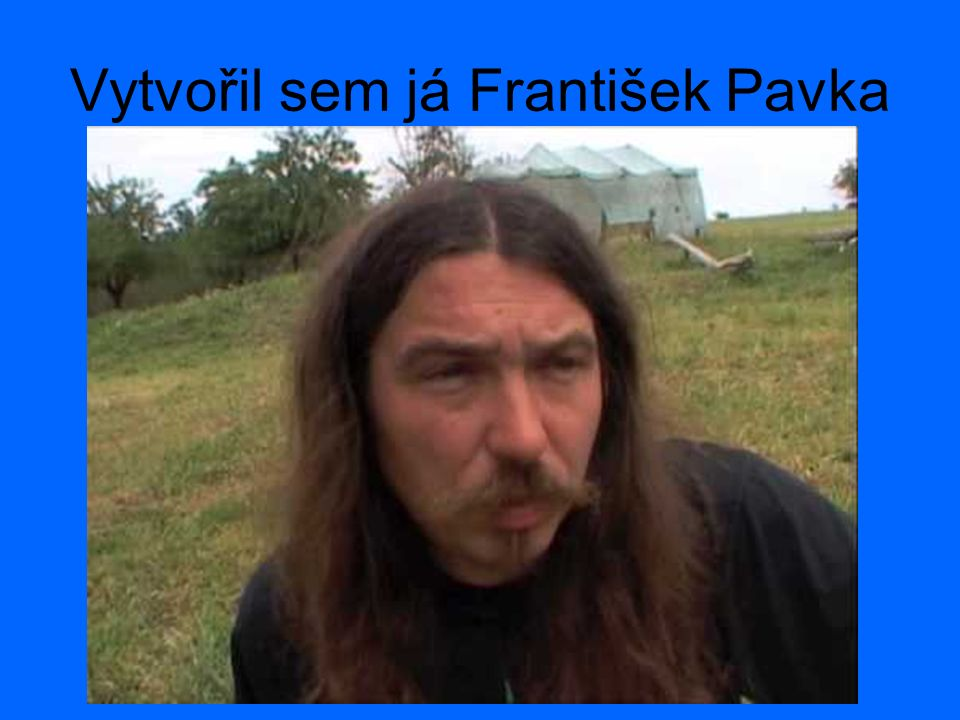 Vytvořil sem já František Pavka