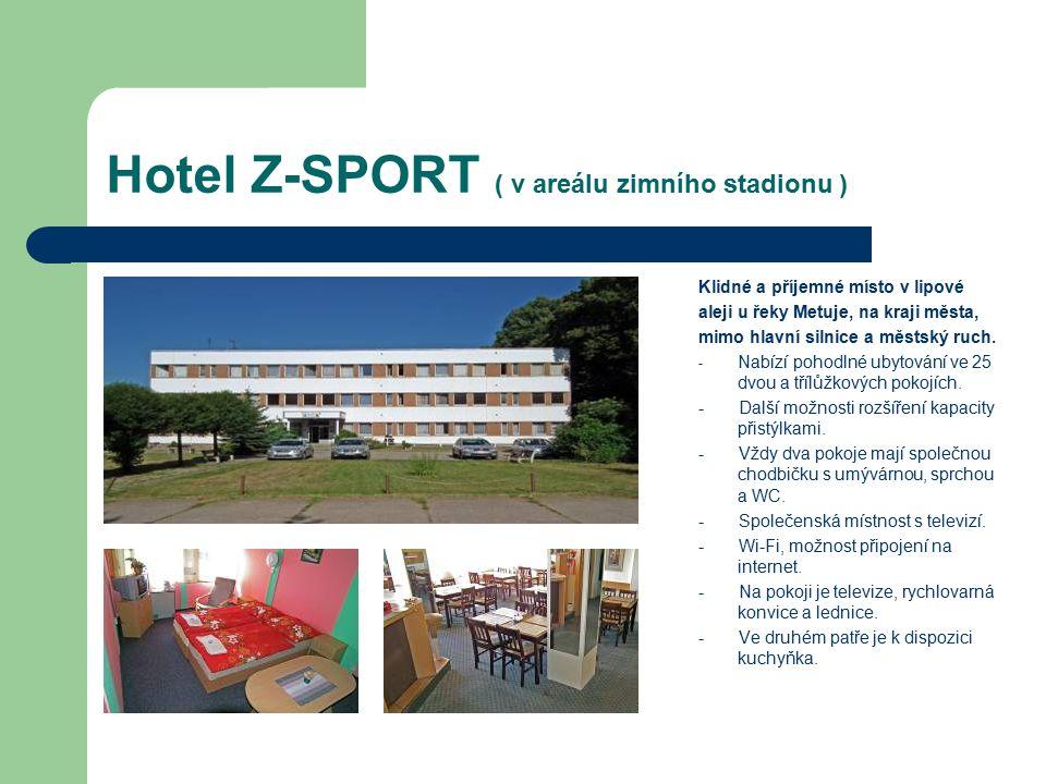 Hotel Z-SPORT ( v areálu zimního stadionu ) Klidné a příjemné místo v lipové aleji u řeky Metuje, na kraji města, mimo hlavní silnice a městský ruch.