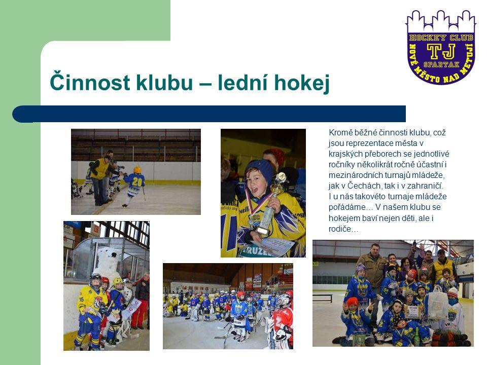 Činnost klubu – lední hokej Kromě běžné činnosti klubu, což jsou reprezentace města v krajských přeborech se jednotlivé ročníky několikrát ročně účastní i mezinárodních turnajů mládeže, jak v Čechách, tak i v zahraničí.