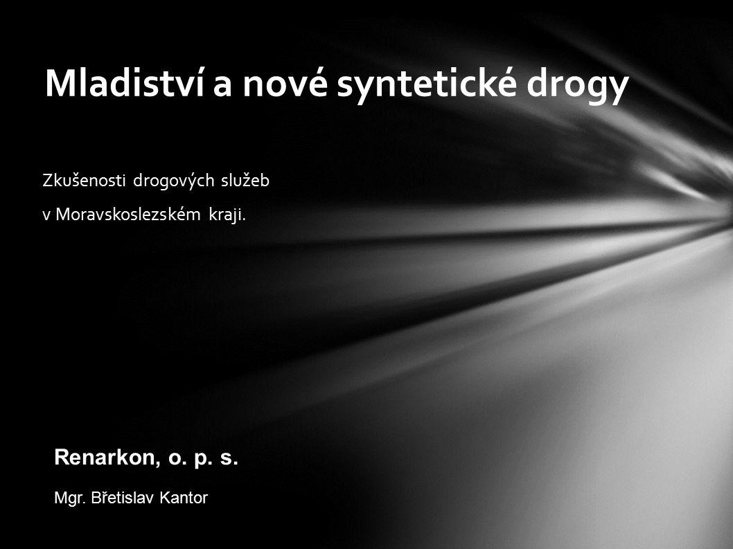 Mladiství a nové syntetické drogy Zkušenosti drogových služeb v Moravskoslezském kraji. Renarkon, o. p. s. Mgr. Břetislav Kantor
