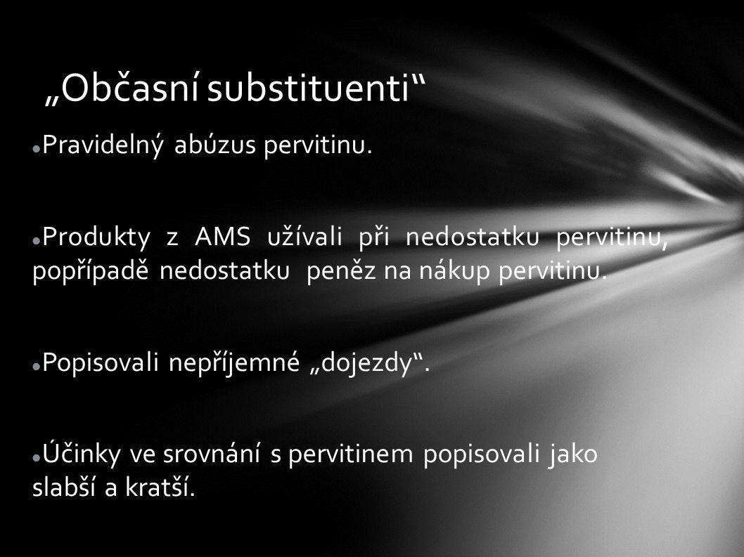 """""""Občasní substituenti"""" Pravidelný abúzus pervitinu. Produkty z AMS užívali při nedostatku pervitinu, popřípadě nedostatku peněz na nákup pervitinu. Po"""