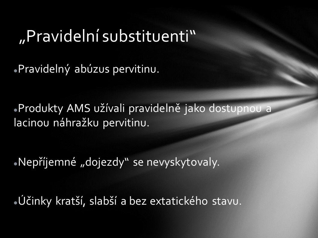 """""""Pravidelní substituenti"""" Pravidelný abúzus pervitinu. Produkty AMS užívali pravidelně jako dostupnou a lacinou náhražku pervitinu. Nepříjemné """"dojezd"""