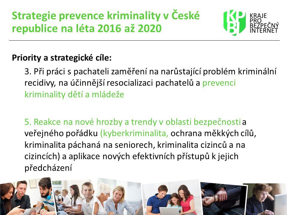 Strategie prevence kriminality v České republice na léta 2016 až 2020 Priority a strategické cíle: 3. Při práci s pachateli zaměření na narůstající pr