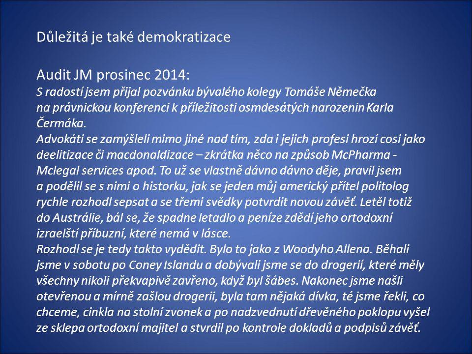 Důležitá je také demokratizace Audit JM prosinec 2014: S radostí jsem přijal pozvánku bývalého kolegy Tomáše Němečka na právnickou konferenci k příležitosti osmdesátých narozenin Karla Čermáka.