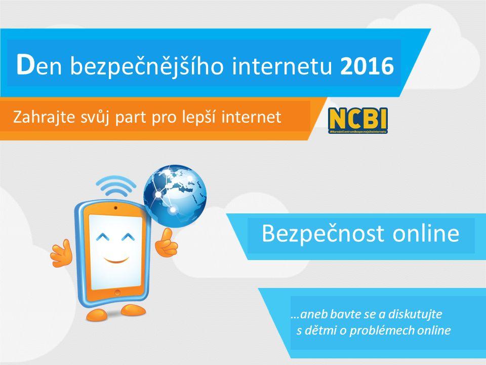 Zahrajte svůj part pro lepší internet Bezpečnost online …aneb bavte se a diskutujte s dětmi o problémech online D en bezpečnějšího internetu 2016