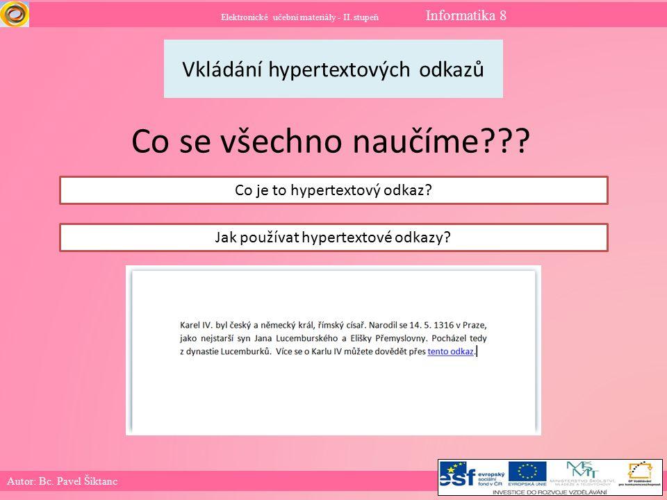 Elektronické učební materiály - II. stupeň Informatika 8 Autor: Bc. Pavel Šiktanc Vkládání hypertextových odkazů Co se všechno naučíme??? Co je to hyp