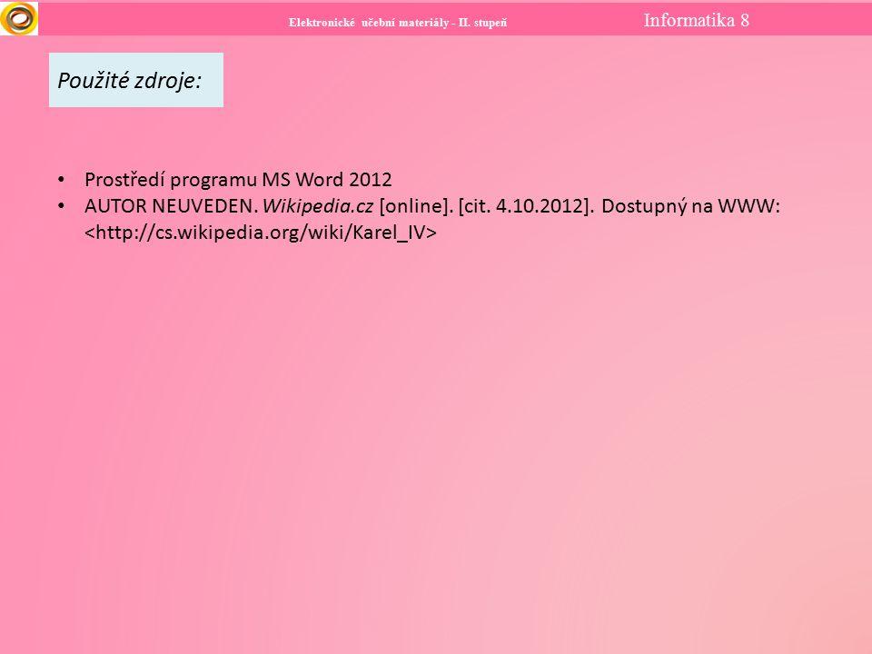 Elektronické učební materiály - II. stupeň Informatika 8 Použité zdroje: Prostředí programu MS Word 2012 AUTOR NEUVEDEN. Wikipedia.cz [online]. [cit.
