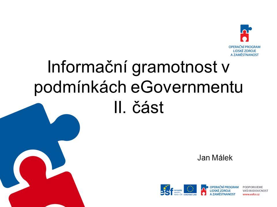 Informační gramotnost v podmínkách eGovernmentu II. část Jan Málek