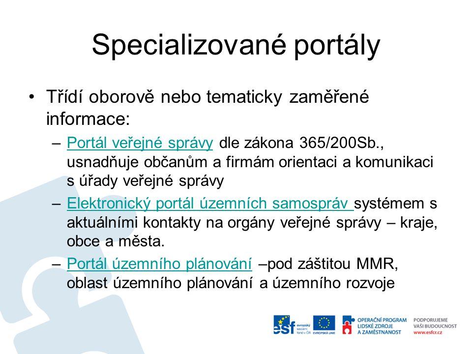 Specializované portály Třídí oborově nebo tematicky zaměřené informace: –Portál veřejné správy dle zákona 365/200Sb., usnadňuje občanům a firmám orien