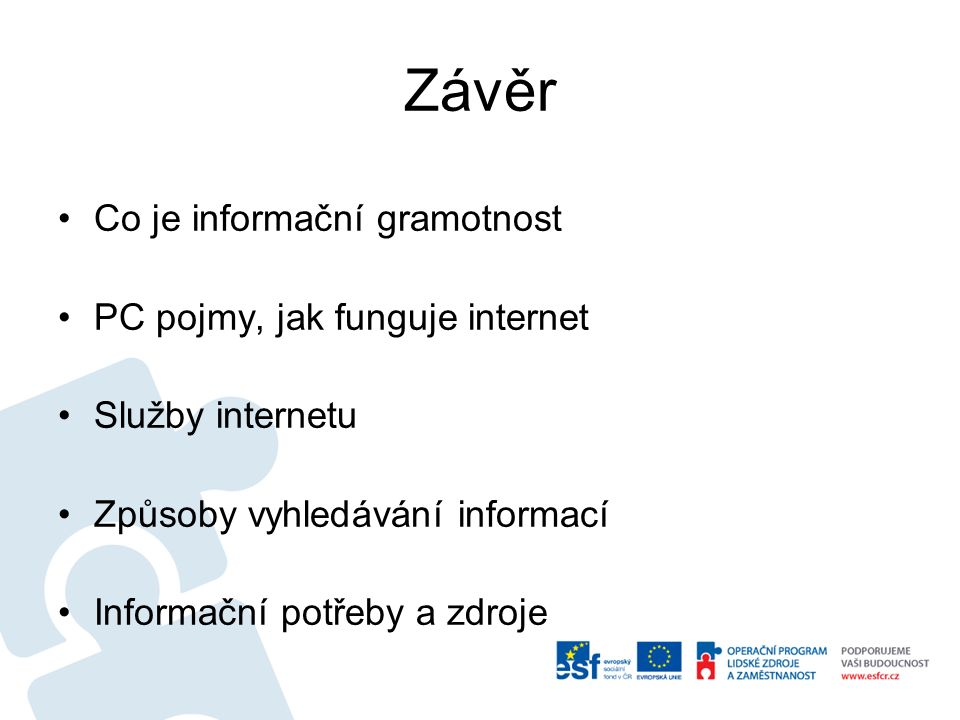 Závěr Co je informační gramotnost PC pojmy, jak funguje internet Služby internetu Způsoby vyhledávání informací Informační potřeby a zdroje