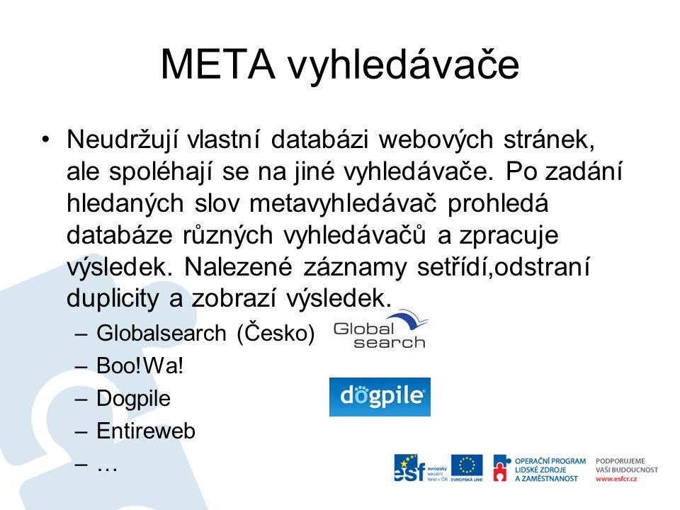 META vyhledávače Neudržují vlastní databázi webových stránek, ale spoléhají se na jiné vyhledávače. Po zadání hledaných slov metavyhledávač prohledá d