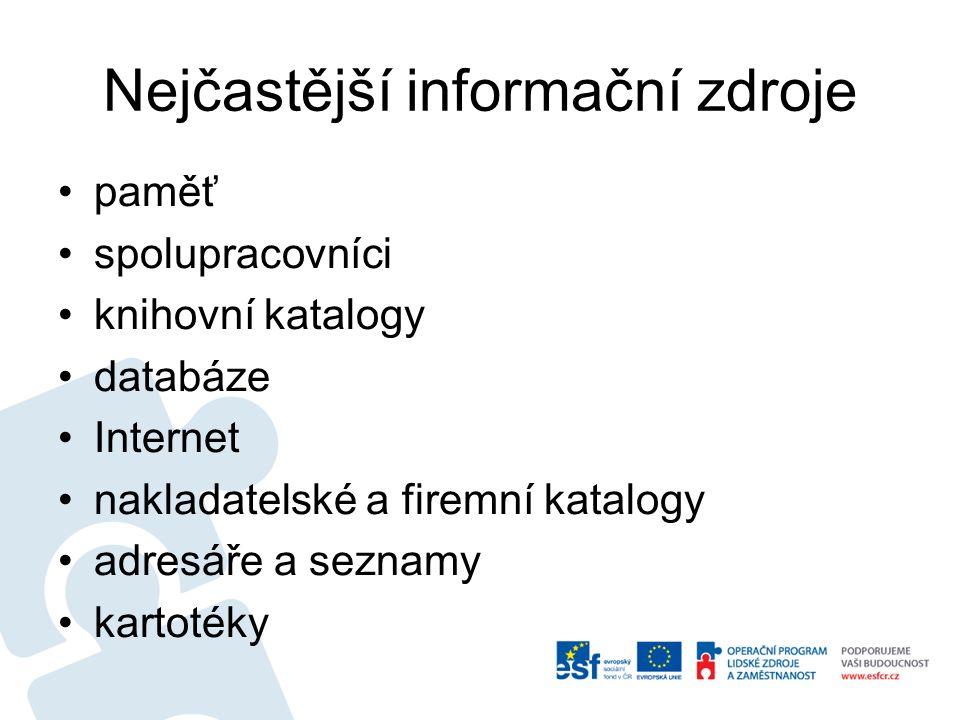 Nejčastější informační zdroje paměť spolupracovníci knihovní katalogy databáze Internet nakladatelské a firemní katalogy adresáře a seznamy kartotéky
