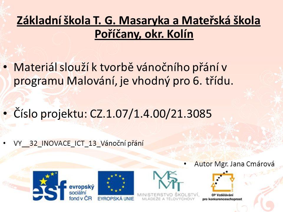 Základní škola T. G. Masaryka a Mateřská škola Poříčany, okr. Kolín Materiál slouží k tvorbě vánočního přání v programu Malování, je vhodný pro 6. tří