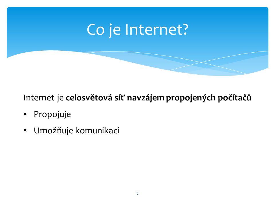 Co je Internet? 5 Internet je celosvětová síť navzájem propojených počítačů Propojuje Umožňuje komunikaci