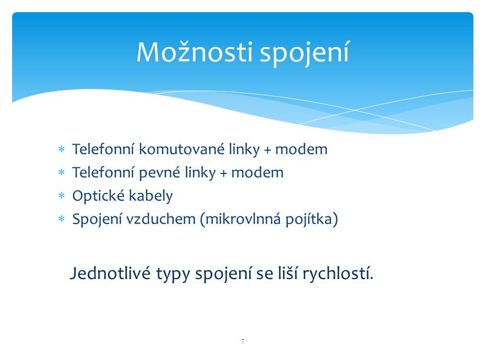  Telefonní komutované linky + modem  Telefonní pevné linky + modem  Optické kabely  Spojení vzduchem (mikrovlnná pojítka) 7 Možnosti spojení Jedno