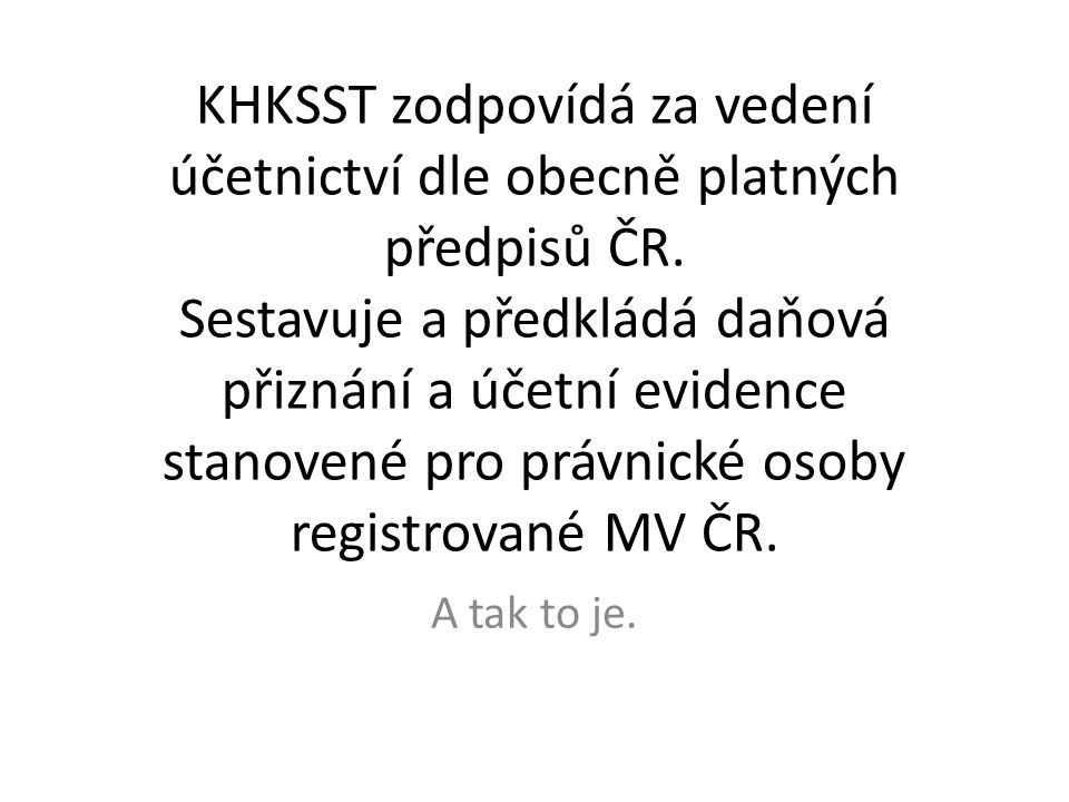 KHKSST zodpovídá za vedení účetnictví dle obecně platných předpisů ČR.