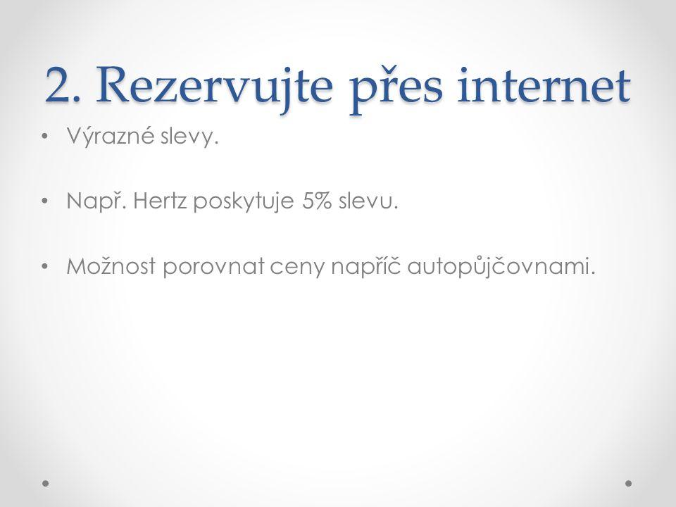 2. Rezervujte přes internet Výrazné slevy. Např.