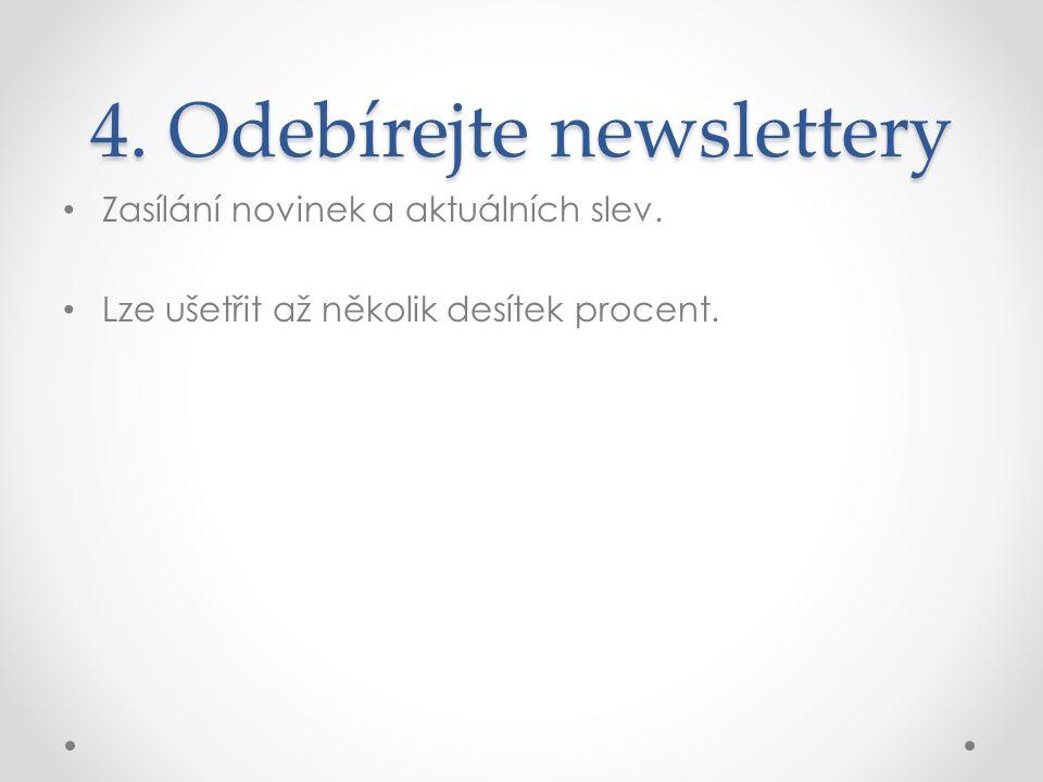 4. Odebírejte newslettery Zasílání novinek a aktuálních slev. Lze ušetřit až několik desítek procent.