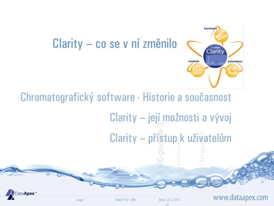 page:Date: 26.2.2010Code: P021/30A1 Clarity – co se v ní změnilo Chromatografický software - Historie a současnost Clarity – její možnosti a vývoj Clarity – přístup k uživatelům