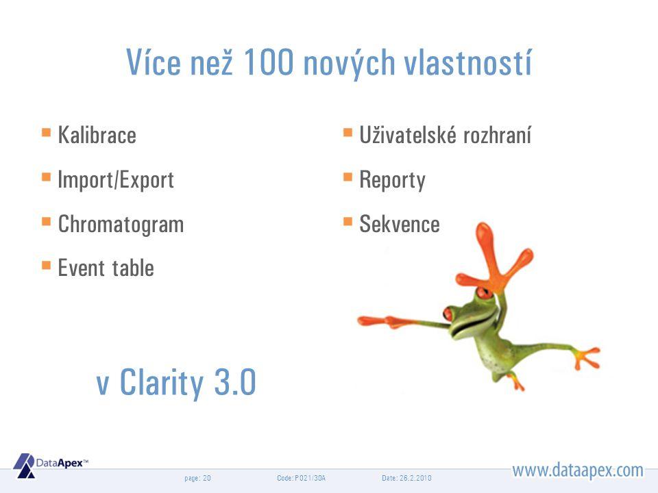 page: Date: 26.2.2010Code: P021/30A20 Více než 100 nových vlastností  Kalibrace  Import/Export  Chromatogram  Event table  Uživatelské rozhraní  Reporty  Sekvence v Clarity 3.0