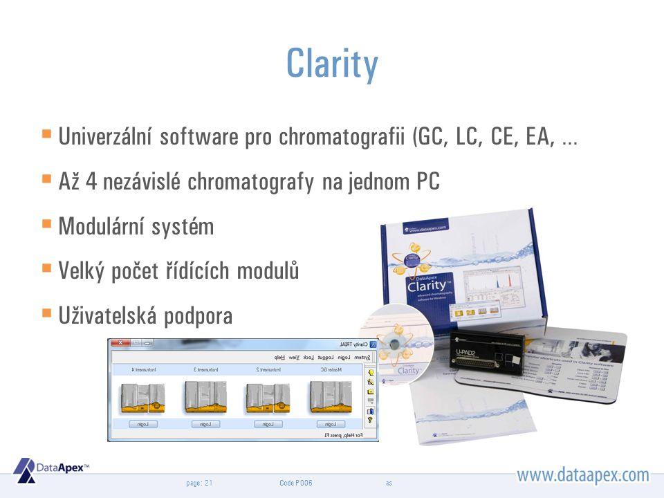 page: Clarity  Univerzální software pro chromatografii (GC, LC, CE, EA, …  Až 4 nezávislé chromatografy na jednom PC  Modulární systém  Velký počet řídících modulů  Uživatelská podpora as21Code P006