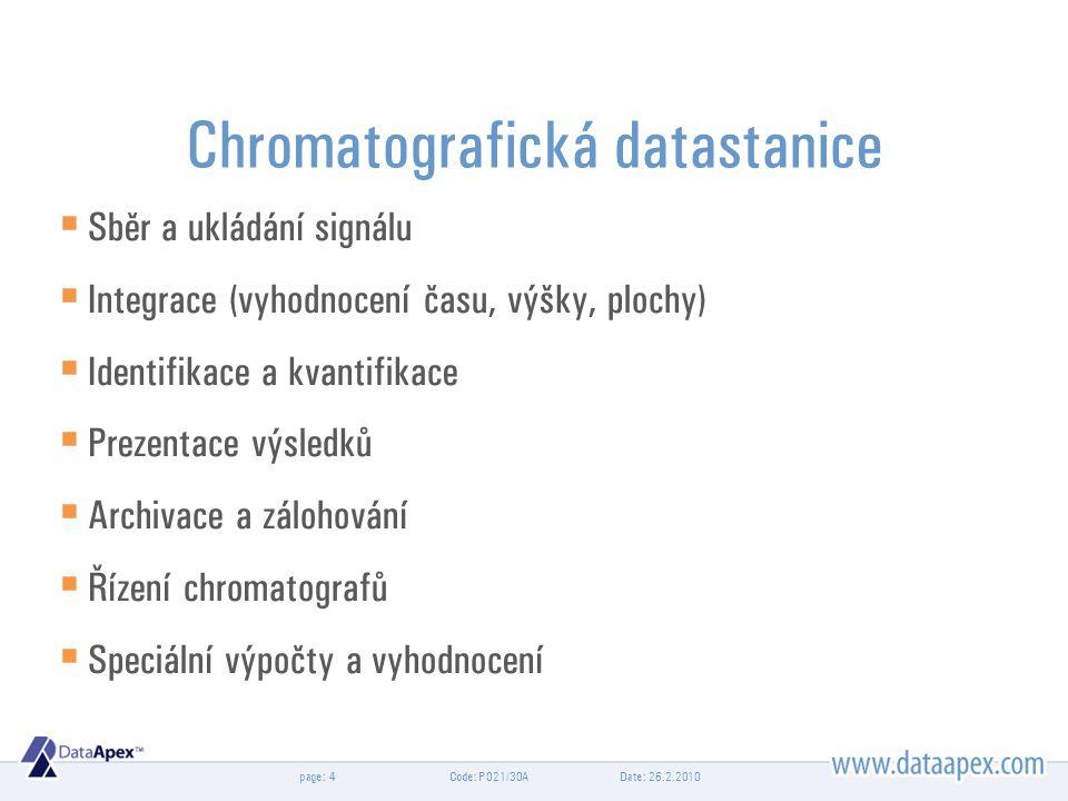 page: Chromatografická datastanice  Sběr a ukládání signálu  Integrace (vyhodnocení času, výšky, plochy)  Identifikace a kvantifikace  Prezentace výsledků  Archivace a zálohování  Řízení chromatografů  Speciální výpočty a vyhodnocení Date: 26.2.2010Code: P021/30A4