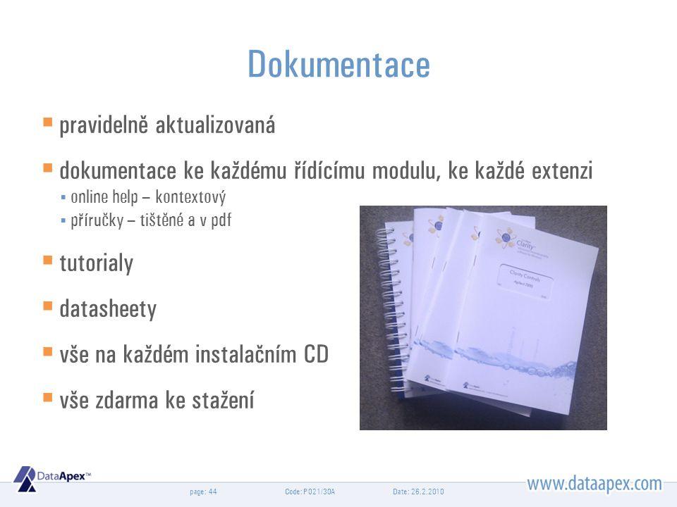 page: Date: 26.2.2010Code: P021/30A44 Dokumentace  pravidelně aktualizovaná  dokumentace ke každému řídícímu modulu, ke každé extenzi  online help – kontextový  příručky – tištěné a v pdf  tutorialy  datasheety  vše na každém instalačním CD  vše zdarma ke stažení