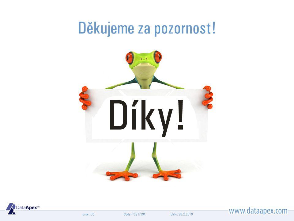 page: Date: 26.2.2010Code: P021/30A50 Děkujeme za pozornost!