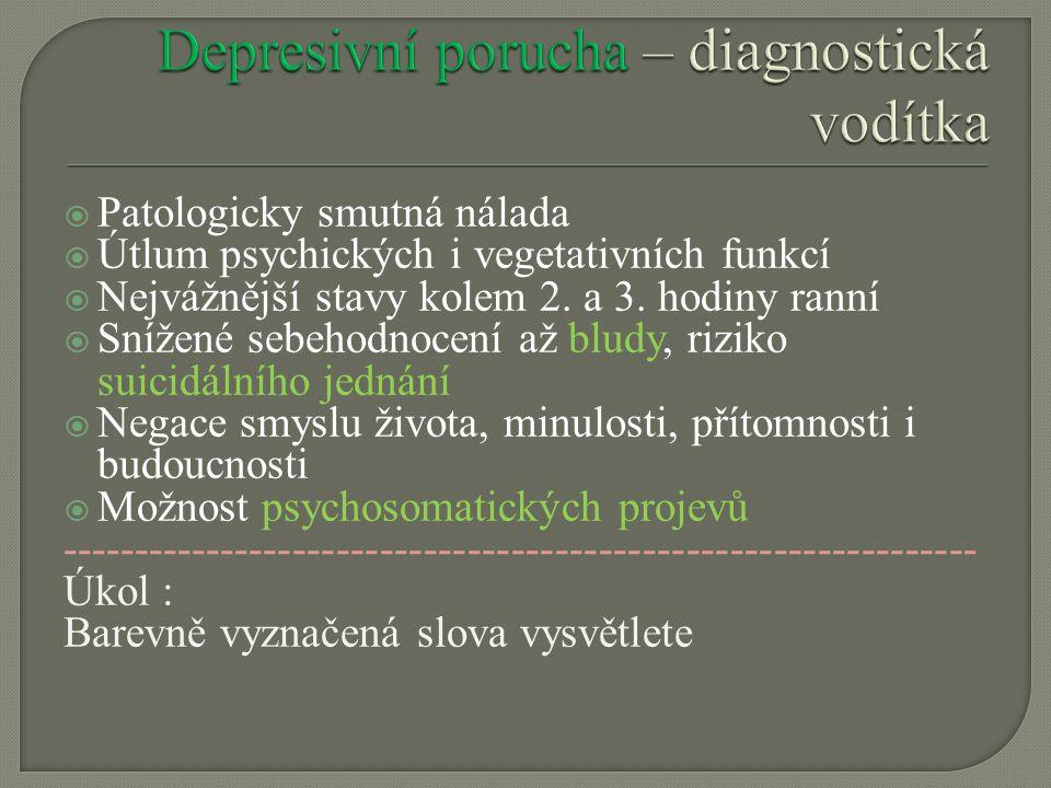  Patologicky smutná nálada  Útlum psychických i vegetativních funkcí  Nejvážnější stavy kolem 2.