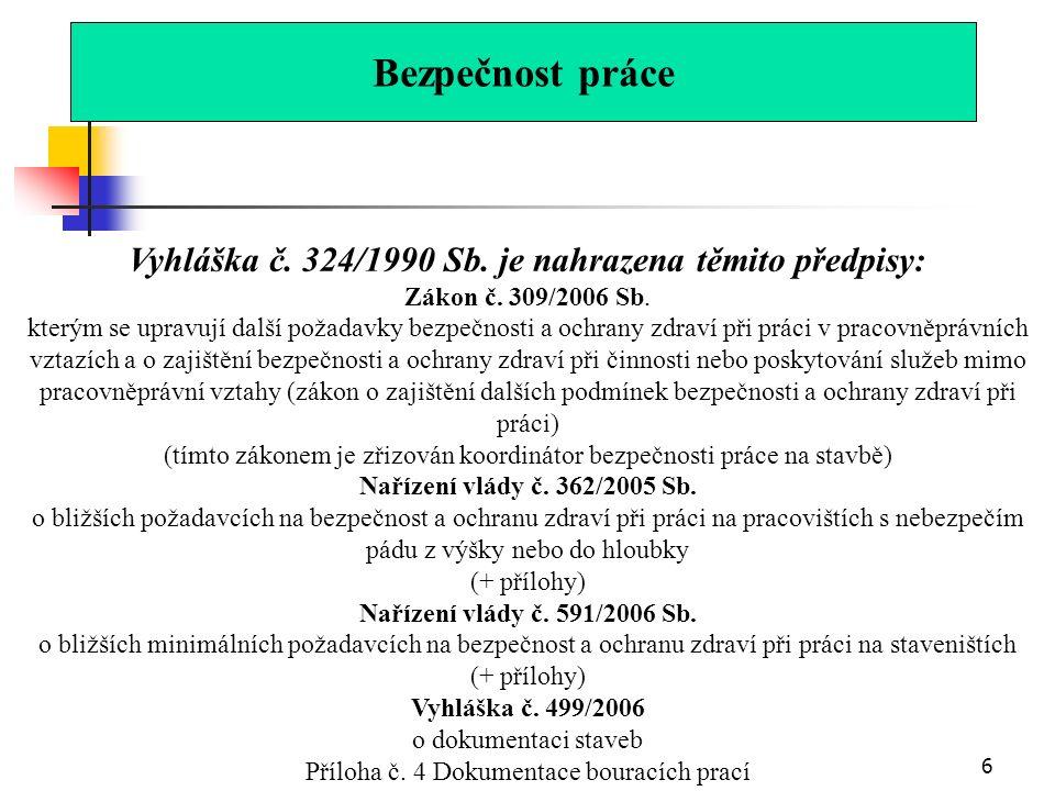 6 Vyhláška č.324/1990 Sb. je nahrazena těmito předpisy: Zákon č.