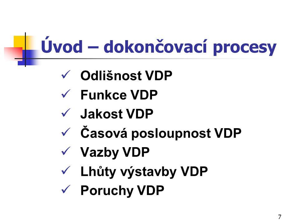 7 Úvod – dokončovací procesy Odlišnost VDP Funkce VDP Jakost VDP Časová posloupnost VDP Vazby VDP Lhůty výstavby VDP Poruchy VDP