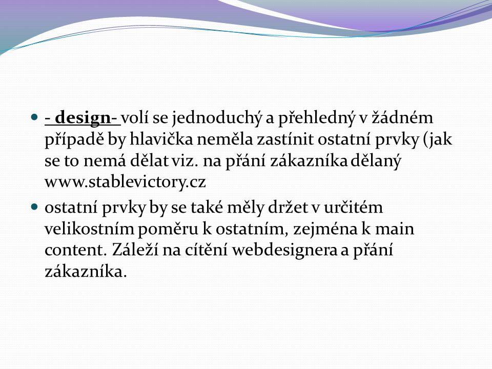 - design- volí se jednoduchý a přehledný v žádném případě by hlavička neměla zastínit ostatní prvky (jak se to nemá dělat viz.