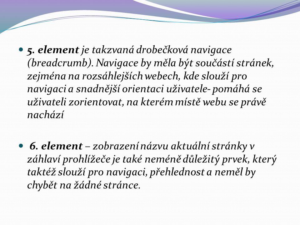 5. element je takzvaná drobečková navigace (breadcrumb). Navigace by měla být součástí stránek, zejména na rozsáhlejších webech, kde slouží pro naviga
