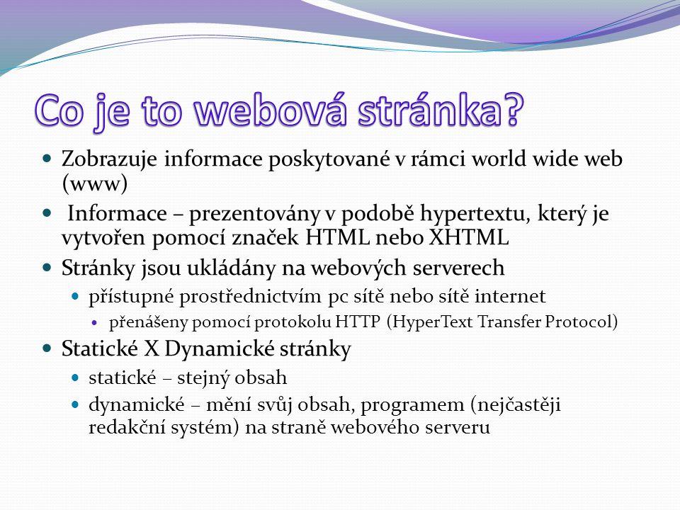 Zobrazuje informace poskytované v rámci world wide web (www) Informace – prezentovány v podobě hypertextu, který je vytvořen pomocí značek HTML nebo XHTML Stránky jsou ukládány na webových serverech přístupné prostřednictvím pc sítě nebo sítě internet přenášeny pomocí protokolu HTTP (HyperText Transfer Protocol) Statické X Dynamické stránky statické – stejný obsah dynamické – mění svůj obsah, programem (nejčastěji redakční systém) na straně webového serveru