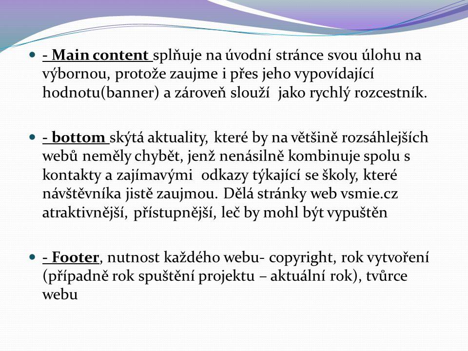 - Main content splňuje na úvodní stránce svou úlohu na výbornou, protože zaujme i přes jeho vypovídající hodnotu(banner) a zároveň slouží jako rychlý rozcestník.