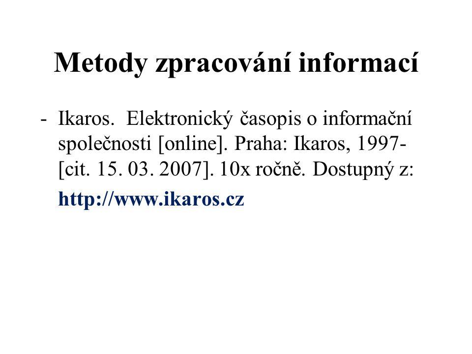 Metody zpracování informací -Ikaros. Elektronický časopis o informační společnosti [online]. Praha: Ikaros, 1997- [cit. 15. 03. 2007]. 10x ročně. Dost