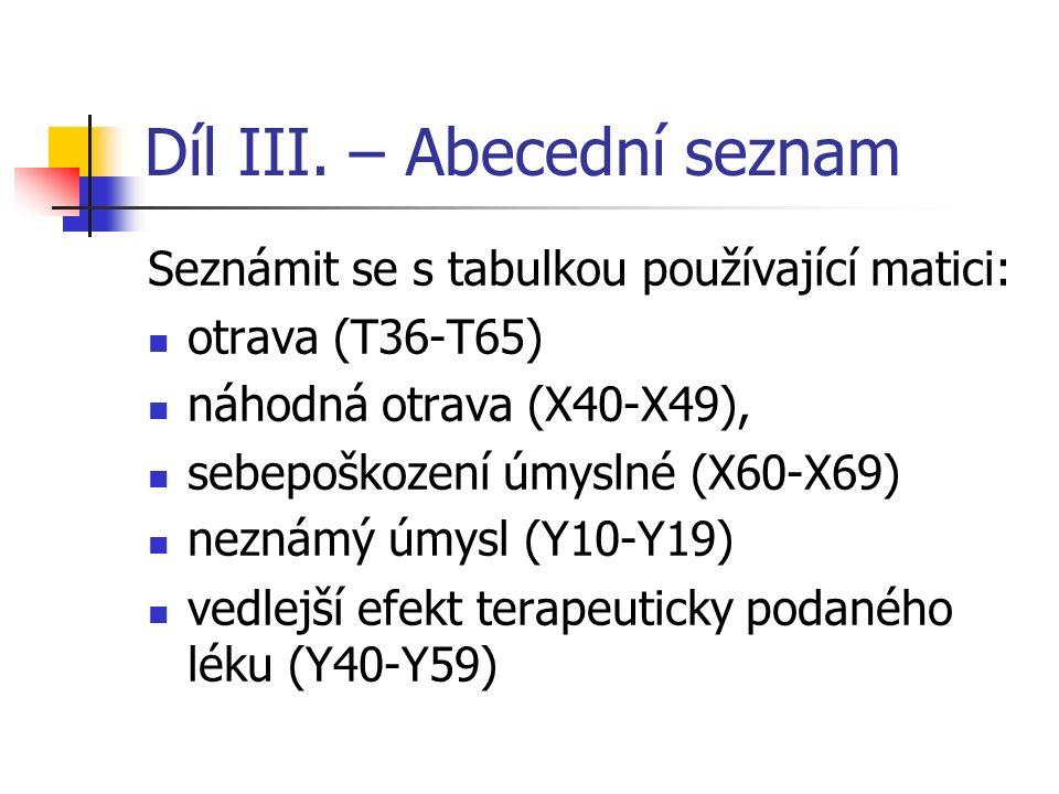 Díl III. – Abecední seznam MKN-10 Úvod str. 9-13 - zde jsou nejdůležitější informace. Každý kodér by měl tuto část přinejmenším přečíst 1. Část I str.