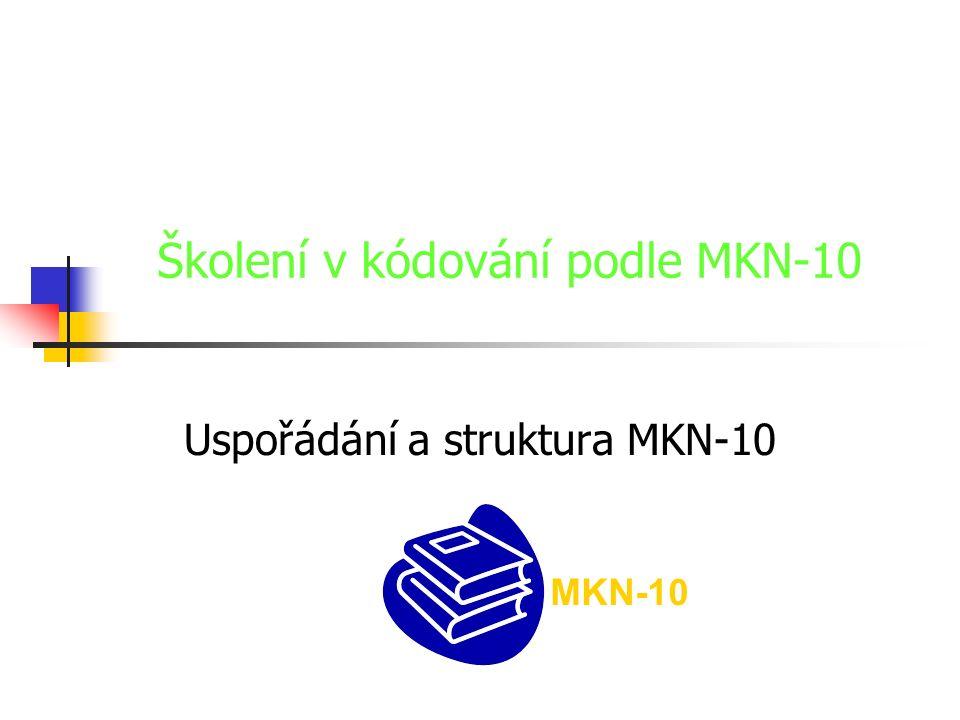 Školení v kódování podle MKN-10 Uspořádání a struktura MKN-10 MKN-10