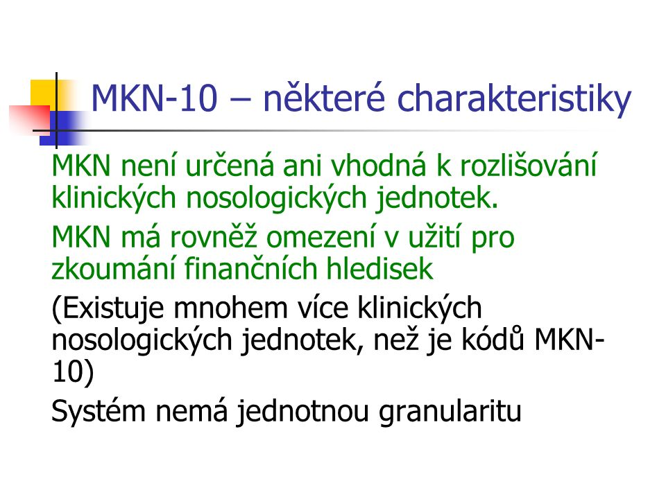 MKN-10 – některé charakteristiky MKN není určená ani vhodná k rozlišování klinických nosologických jednotek.