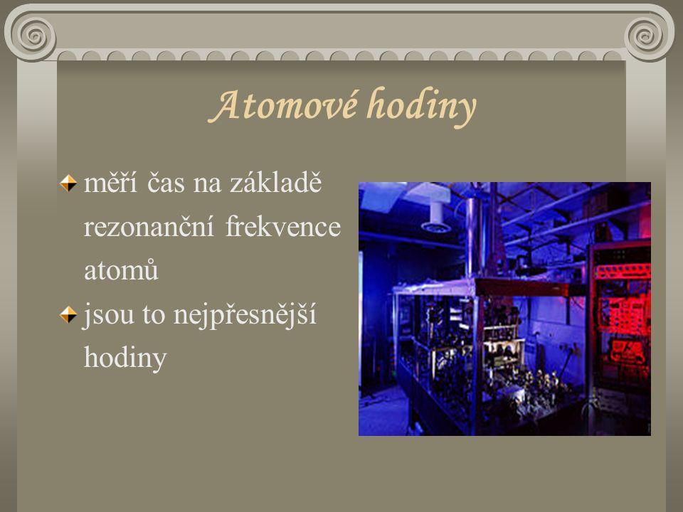 Atomové hodiny měří čas na základě rezonanční frekvence atomů jsou to nejpřesnější hodiny