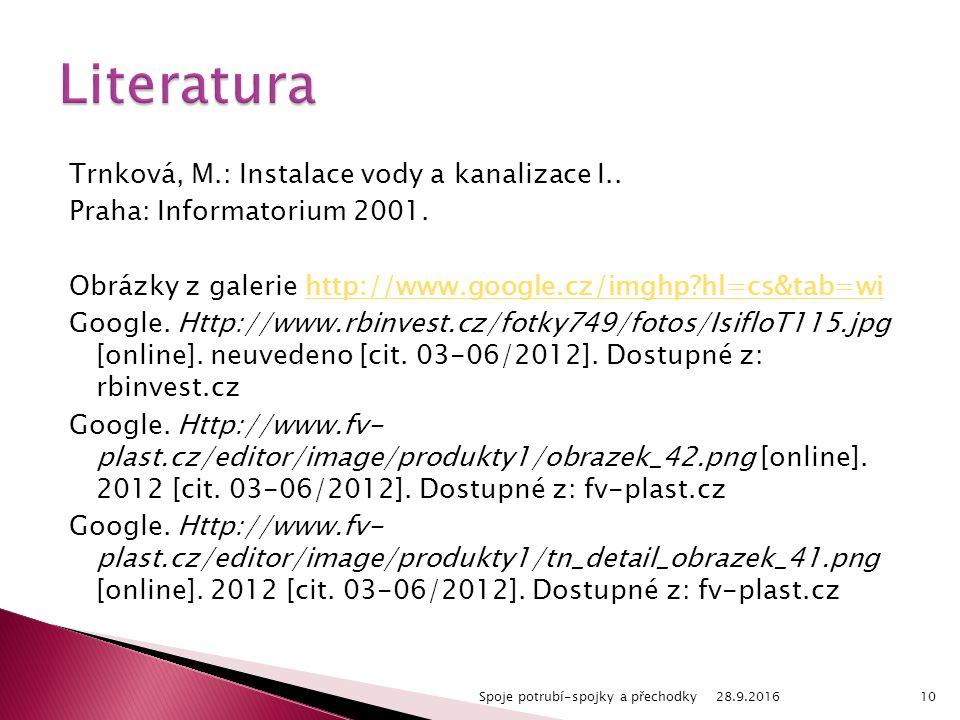 Trnková, M.: Instalace vody a kanalizace I.. Praha: Informatorium 2001. Obrázky z galerie http://www.google.cz/imghp?hl=cs&tab=wihttp://www.google.cz/