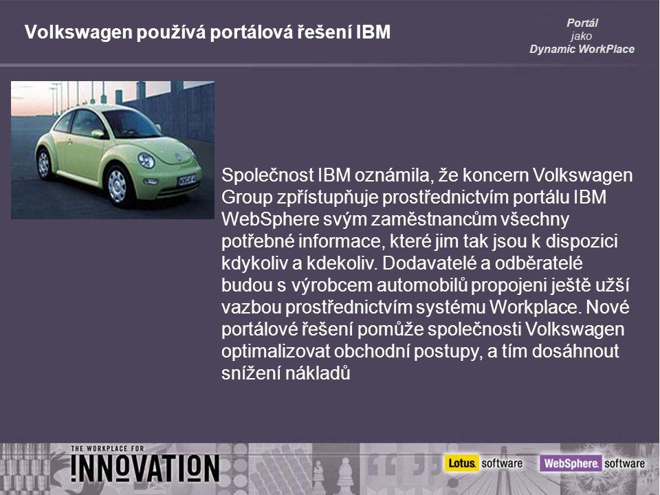 Portál jako Dynamic WorkPlace Volkswagen používá portálová řešení IBM Společnost IBM oznámila, že koncern Volkswagen Group zpřístupňuje prostřednictvím portálu IBM WebSphere svým zaměstnancům všechny potřebné informace, které jim tak jsou k dispozici kdykoliv a kdekoliv.