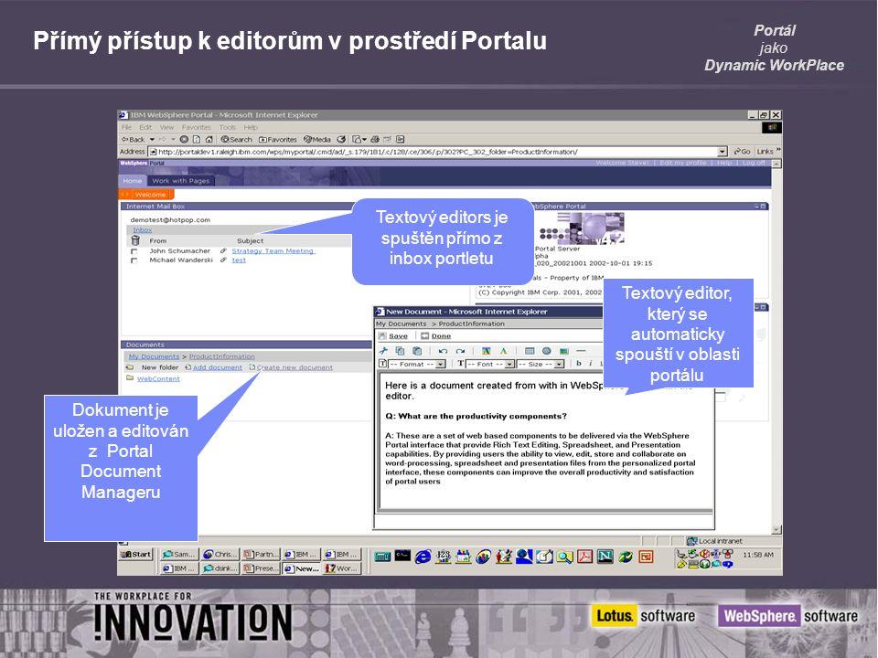 Portál jako Dynamic WorkPlace Textový editors je spuštěn přímo z inbox portletu Dokument je uložen a editován z Portal Document Manageru Textový editor, který se automaticky spouští v oblasti portálu Přímý přístup k editorům v prostředí Portalu